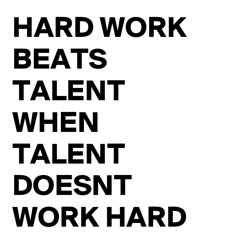 the ways that hard work beats the talent Hard work is way more important than talent because hard work can get you place even a scholarship to a good college many people believe that talent is more official than hard work but it's really not because talent can only get you so far in life most of the time the application of hard work talent becomes futile.