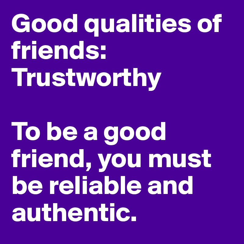 qualities of a friendship essay 10 very important qualities a good friend must have 2 years ago and some people, we like are called as our friends friends make life beautiful and worth living.