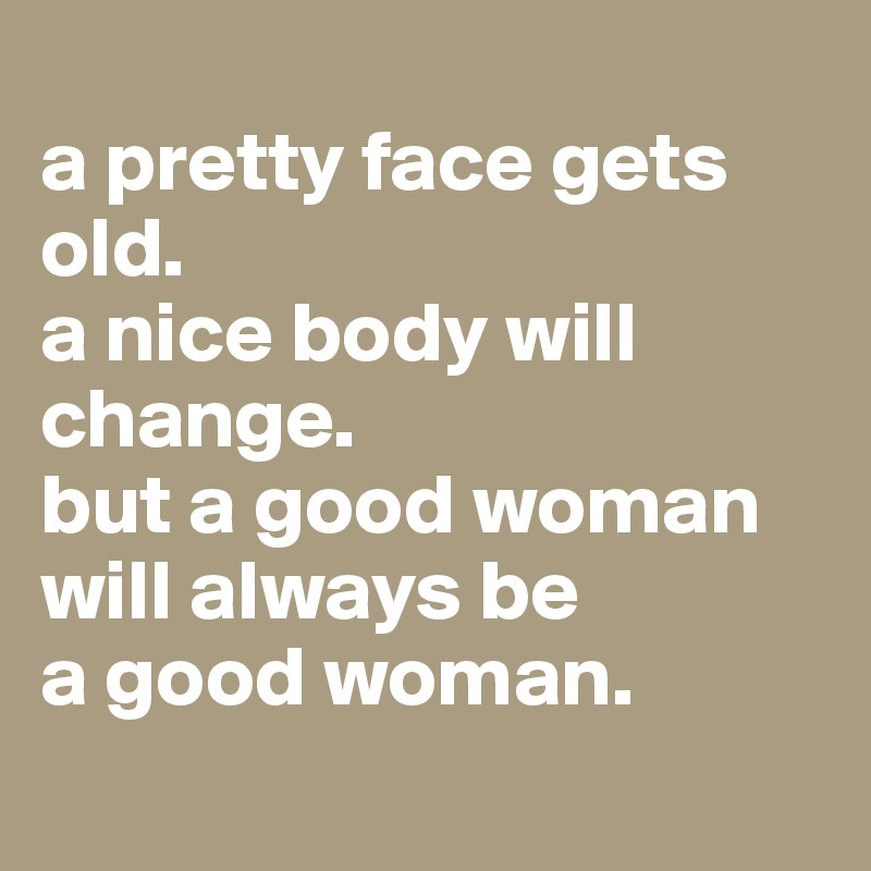Good Woman Will Always be a Good Woman a Good Woman Will Always
