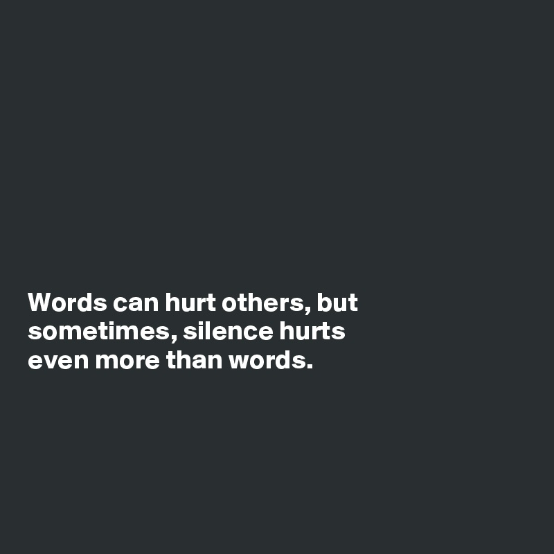 Silence Hurt Silence Hurts Even More