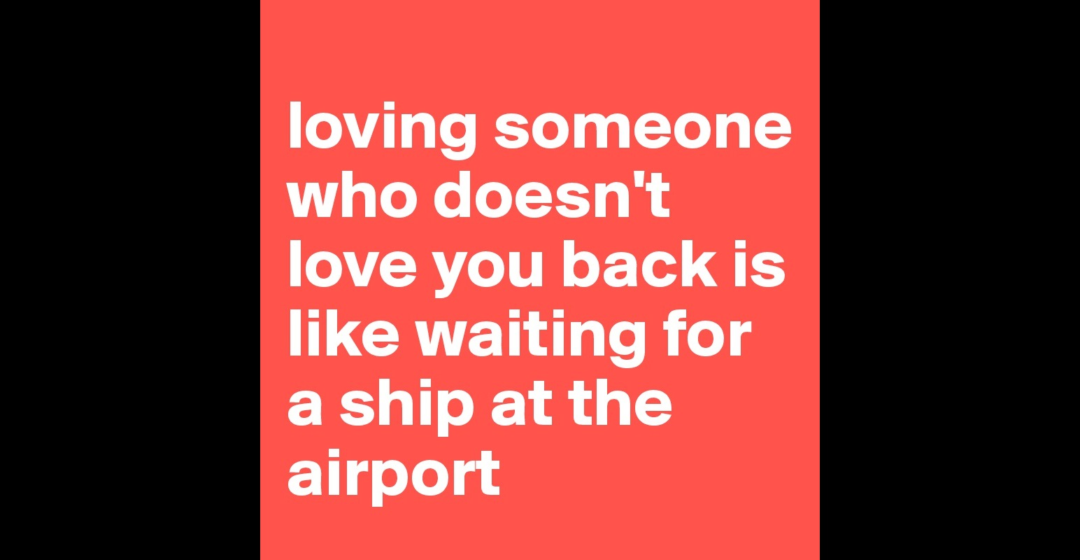 Loving Someone Who Doesn't Love You Back Is Like Waiting