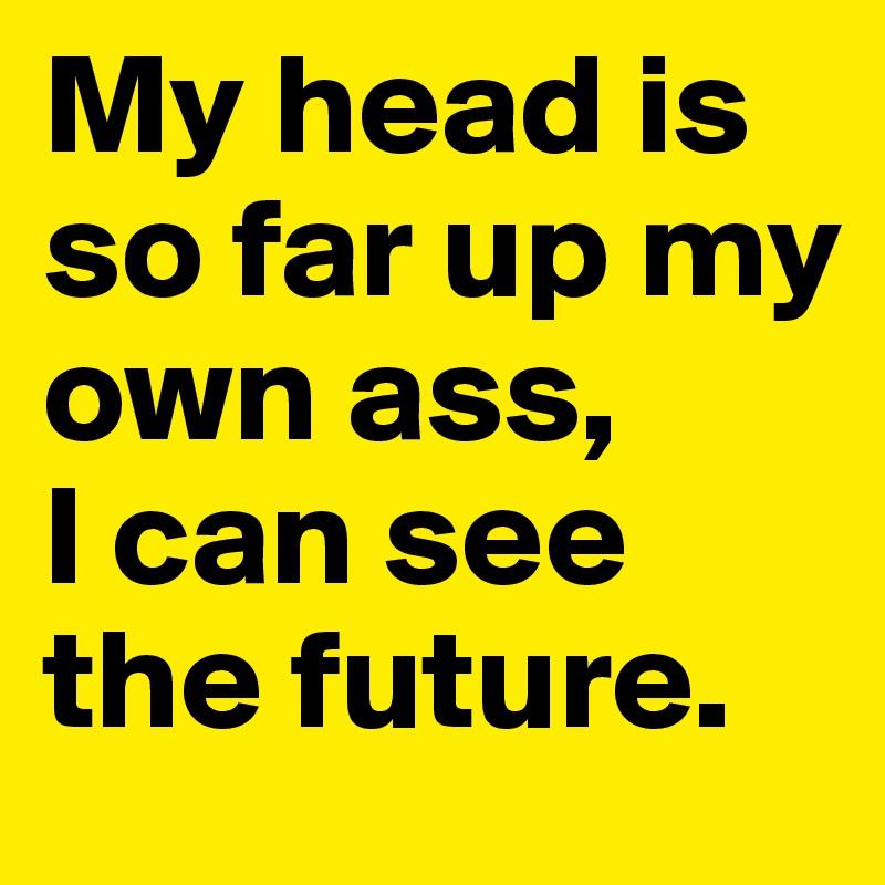 Head Up Own Ass 83