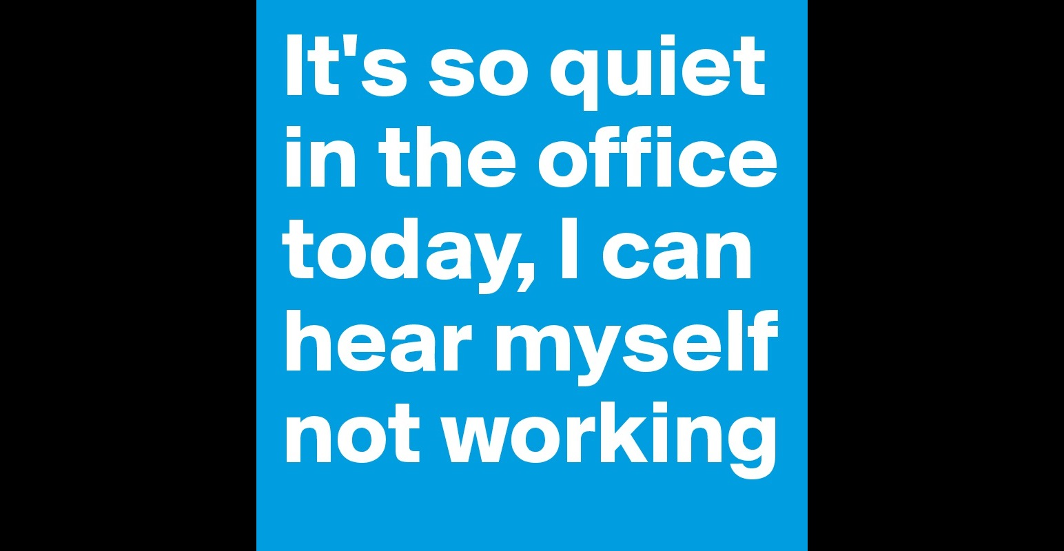 It 39 s so quiet in the office today i can hear myself not working post by wengen2 on boldomatic - Post office working today ...