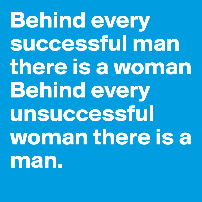 there is a woman behind a Behind every great/successful man there stands a woman meaning, definition, what is behind every great/successful man there stands a woman: said to emphasize that men's success often depends on the work and support of their wives.
