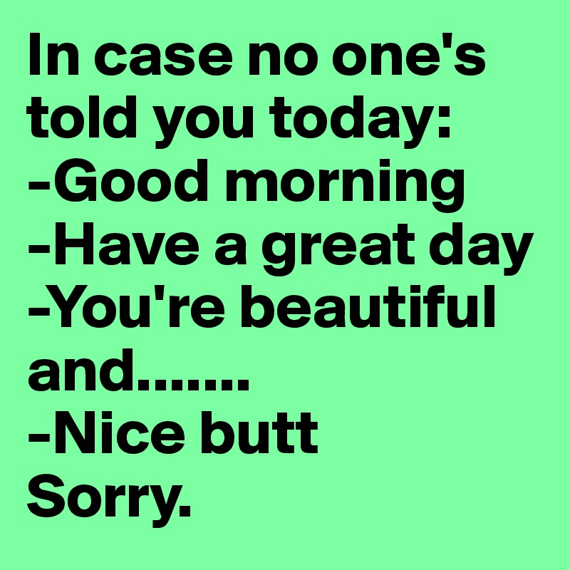 Good Morning You Re Beautiful Meme : In case no one s told you today good morning have a
