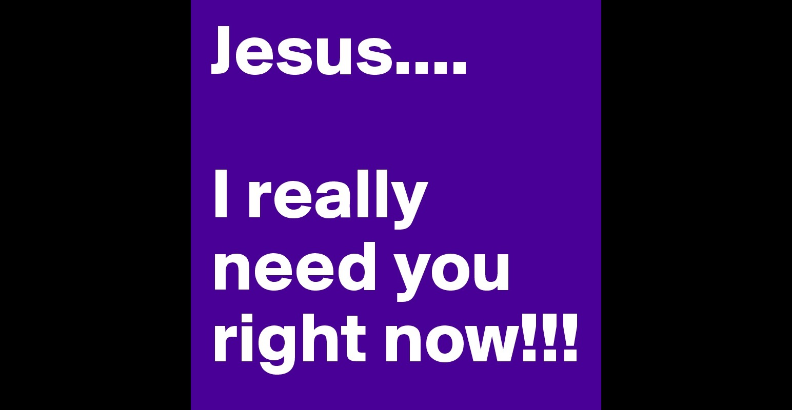 Jesus i really need you right now post by cobi07 on