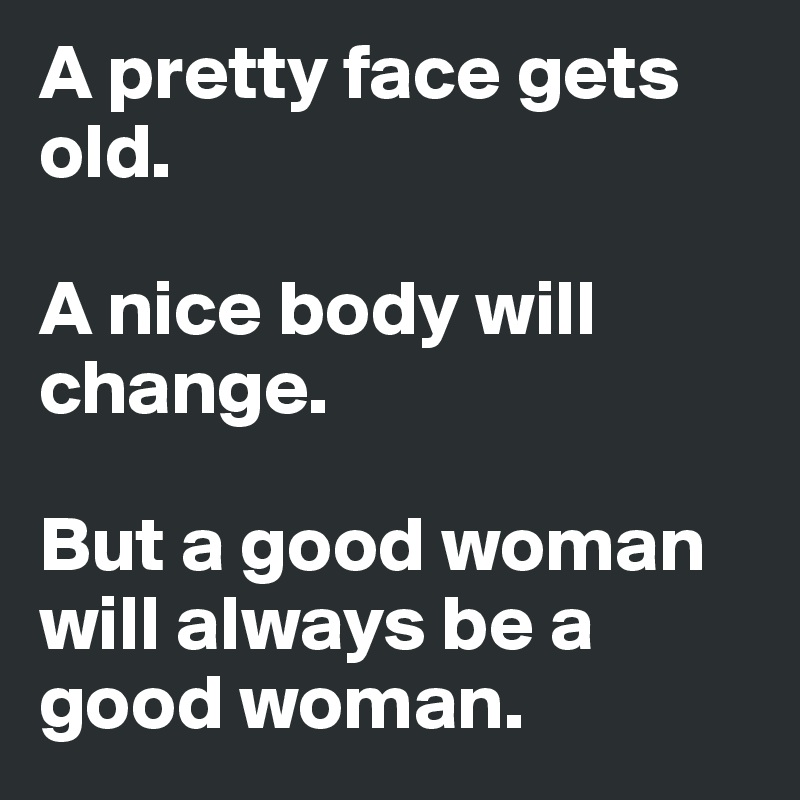 Good Woman Will Always be a Good Woman But a Good Woman Will Always