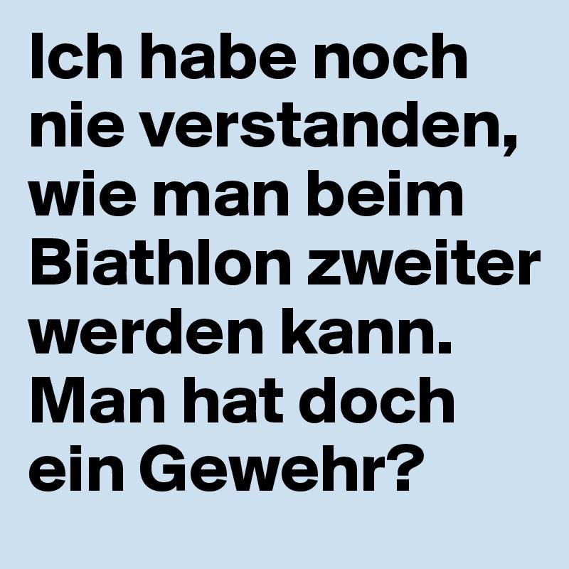 ich habe noch nie verstanden wie man beim biathlon zweiter werden kann man hat doch ein gewehr. Black Bedroom Furniture Sets. Home Design Ideas