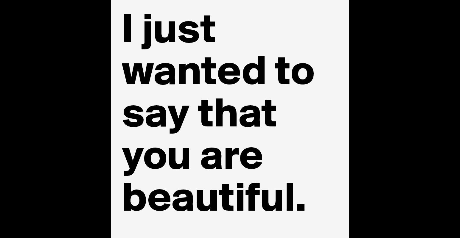I Just Wanted To Say That You Are Beautiful Post By