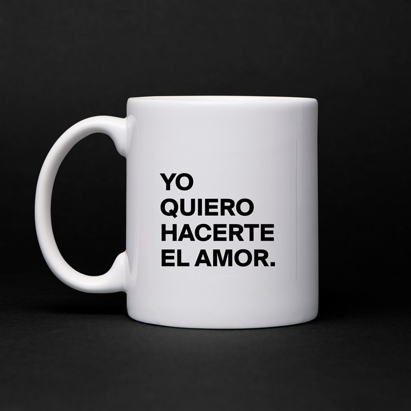 Yo Quiero Hacerte El Amor Mug By Dreamworld Boldomatic Shop