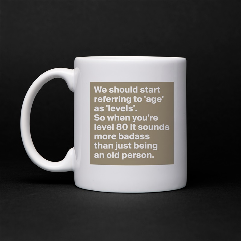 We Start 'levels'So To Referring 'age' As Should Mug By OXiuwPkZTl