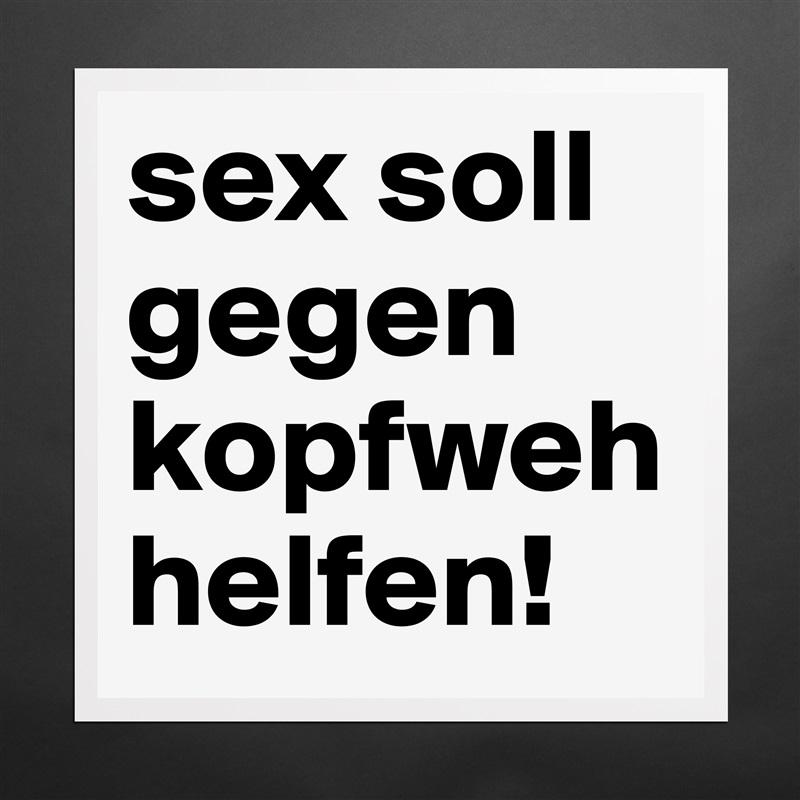 Sex Soll Gegen Kopfweh Helfen Museum Quality Poster 16x16in By