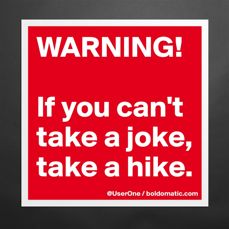 Warning If You Can T Take A Joke Take A Hike Museum Quality