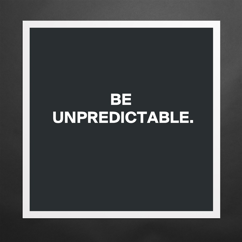 BE UNPREDICTABLE. - Museum-Quality Poster 16x16in by sohacosm - Boldomatic  Shop