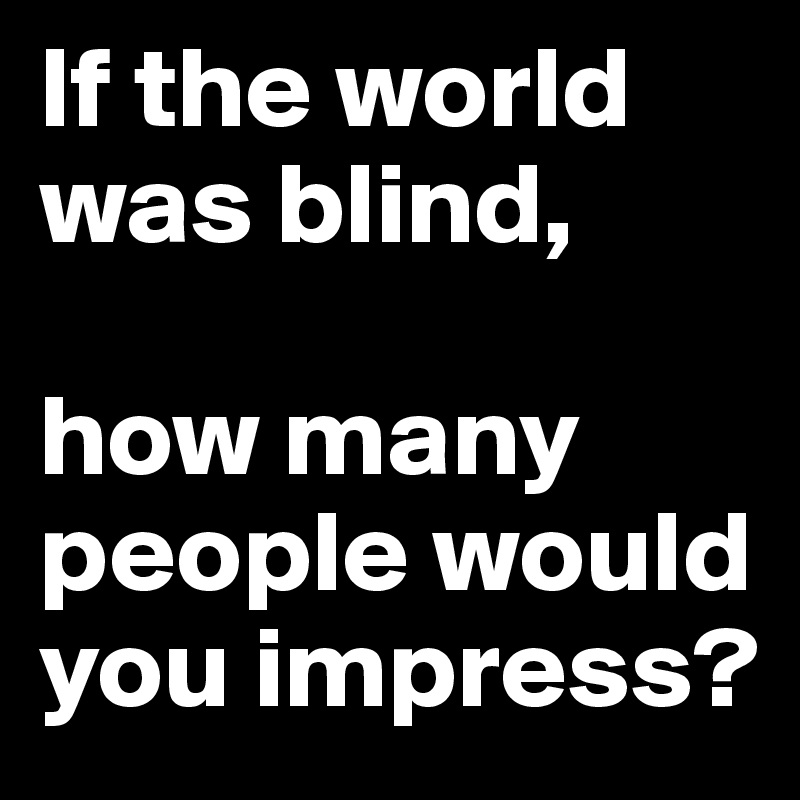 how many people in the world have iphones if the world was blind how many would you impress 2169